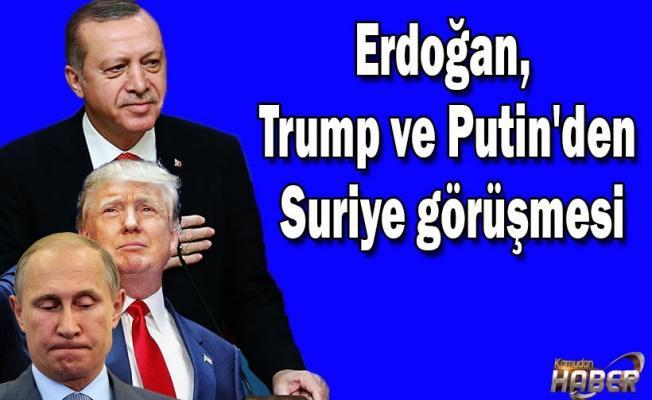 Erdoğan, Trump ve Putin'den Suriye görüşmesi