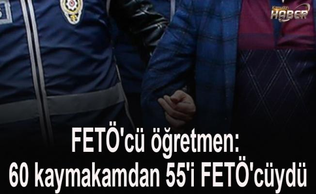 FETÖ'cü öğretmen: 60 kaymakamdan 55'i FETÖ'cüydü