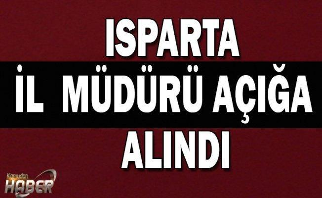 Isparta İl Müdürü açığa alındı
