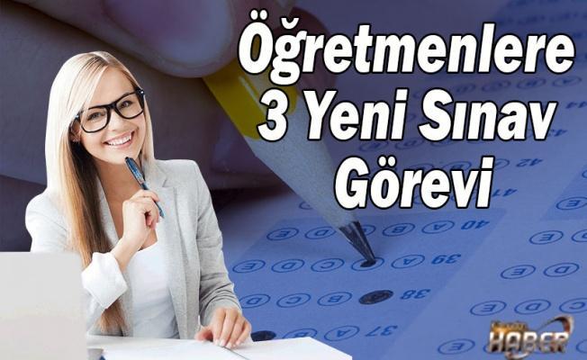 Öğretmenlere 3 Yeni Sınav Görevi .