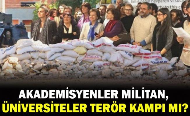 Akademisyenler militan, üniversiteler terör kampı mı?
