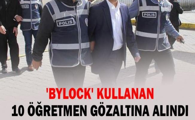 'ByLock' kullanan 10 öğretmen gözaltına alındı