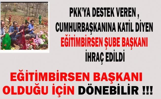 Eğitimbirsen Şube Başkanı PKK'ya Destek Vermekten İhraç Oldu