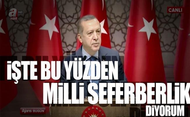 Erdoğan: Bu yüzden milli seferberlik diyoruz...