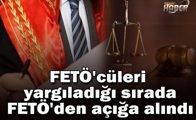 FETÖ'cüleri yargıladığı sırada FETÖ'den açığa alındı