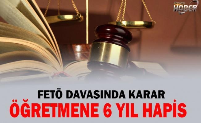 FETÖ davasında karar: Öğretmene 6 yıl 3 ay hapis cezası