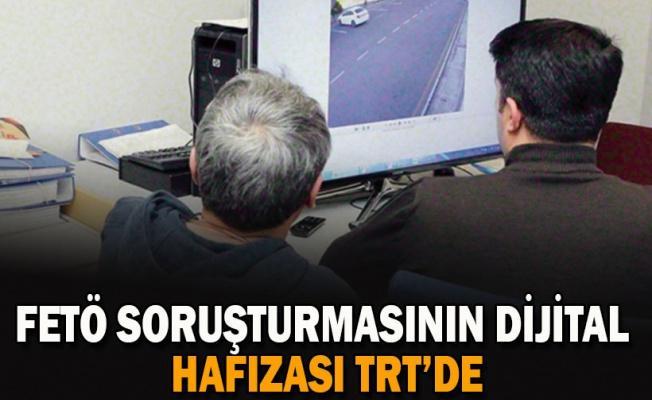 FETÖ soruşturmasının dijital hafızası TRT'de
