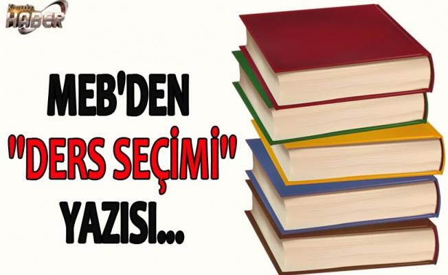 MEB'den ''Ders Seçimi'' Yazısı
