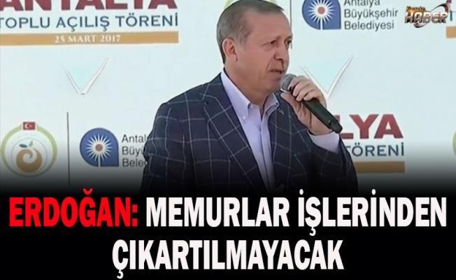 Erdoğan: Memurlar işlerinden çıkartılmayacak