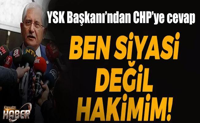 YSK Başkanı'ndan CHP'ye cevap!