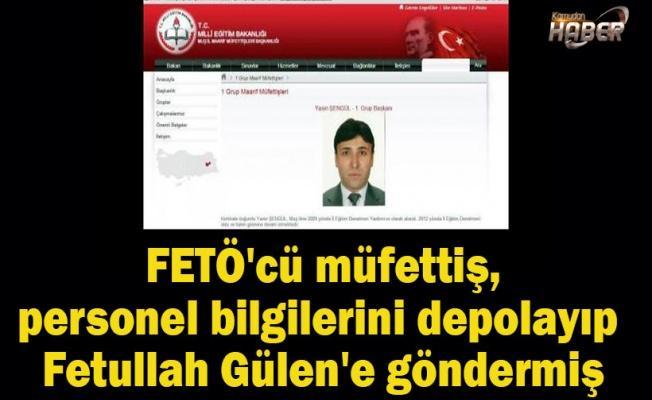 FETÖ'cü müfettiş, personel bilgilerini depolayıp Fetullah Gülen'e göndermiş