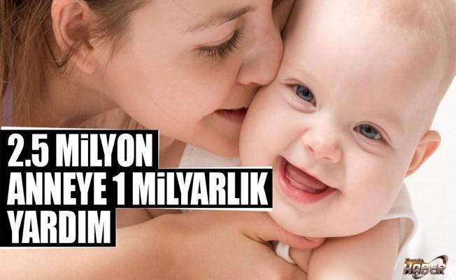 2.5 milyon anneye 1 milyarlık yardım