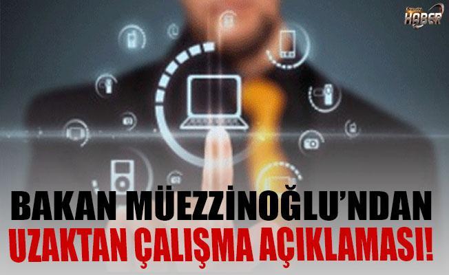 Bakan Müezzinoğlu'ndan Uzaktan Çalışma Açıklaması!