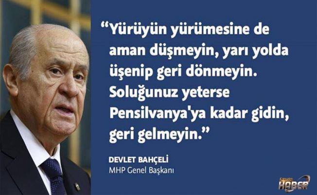 MHP Genel Başkanı Bahçeli: Soluğunuz yeterse Pensilvanya'ya kadar gidin, geri gelmeyin