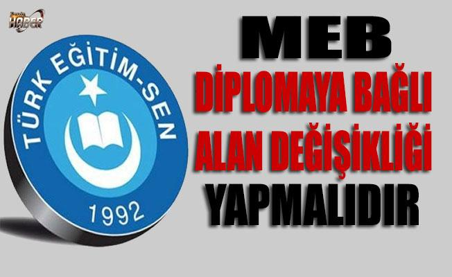 Türk Eğitim-Sen, MEB'den diplomaya bağlı alan değişikliği yapılmasını istedi