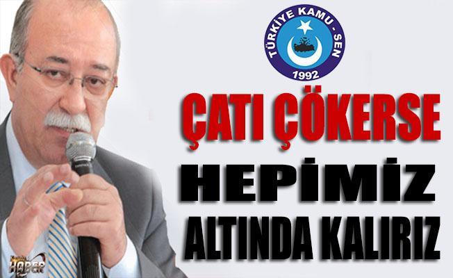 Türkiye Kamu-Sen Genel Başkanı İsmail Koncuk: Çatı çökerse hepimiz altında kalırız