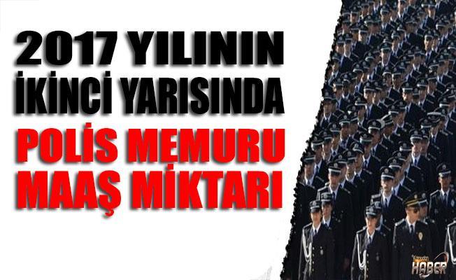 2017 yılının 2. yarısında polis memuru maaş miktarları!