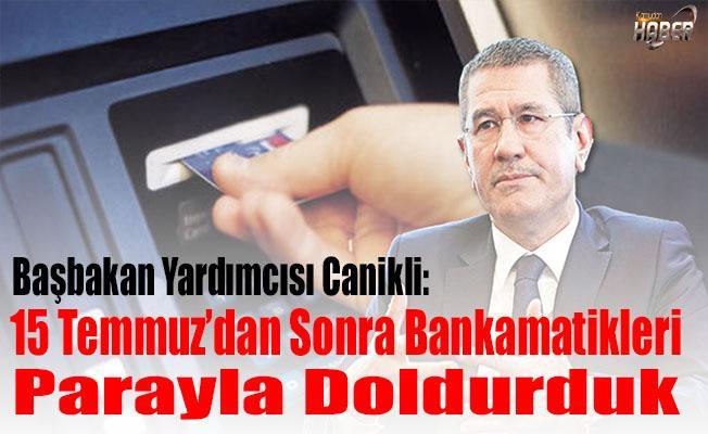 Başbakan Yardımcısı Canikli: ATM'lere yoğun bir talep oldu
