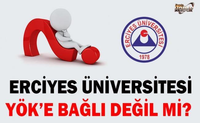 Erciyes Üniversitesi YÖK'e bağlı değil mi?