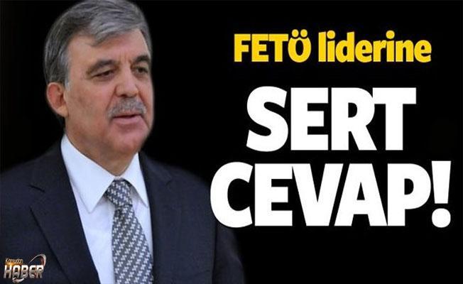 FETÖ liderine, Abdullah Gül'den çok sert cevap geldi!