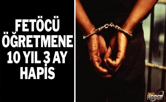 Fetöcü öğretmen, 10 yıl 3 ay hapise mahkum edildi.
