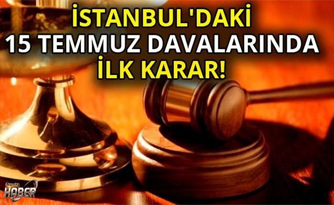 """İstanbul'daki """"15 Temmuz Darbe Girişimi"""" davalarında ilk karar!"""