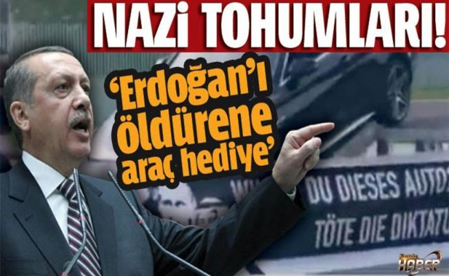 Nazi tohumları! 'Erdoğan'ı öldürene araç hediye'