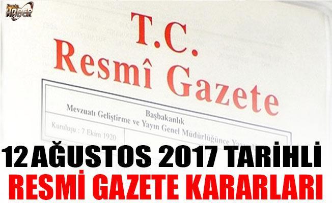 12 Ağustos 2017 Tarihli Resmî Gazete Kararları!