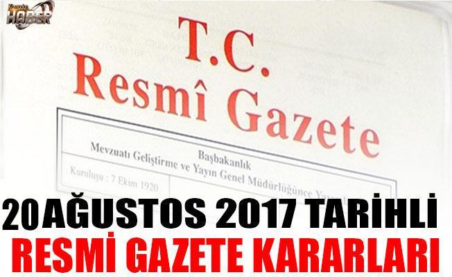 20 Ağustos 2017 Tarihli Resmî Gazete Kararları!