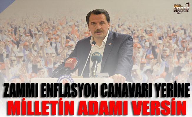 Ali Yalçın: Zammı enflasyon canavarı yerine milletin adamı versin