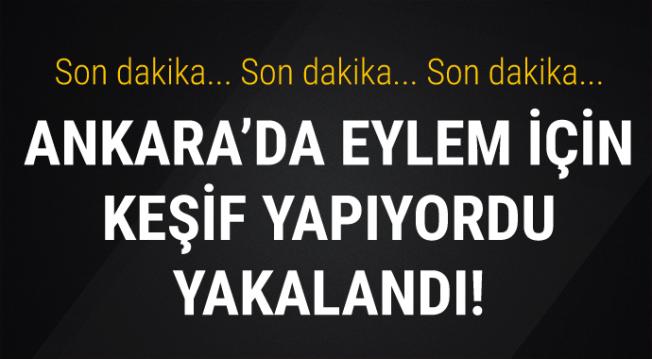 Ankara'da, eylem için keşif yapan DEAŞ militanı yakalandı