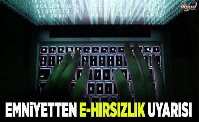 """Emniyet, vatandaşları """"e-hırsızlık"""" konusunda uyardı."""