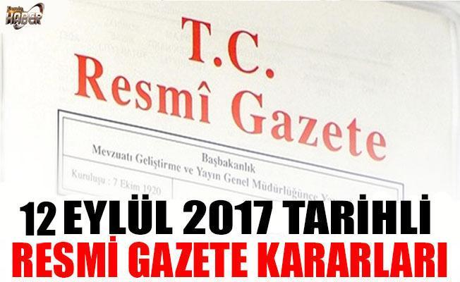 12 EYLÜL 2017 TARİHLİ RESMİ GAZETE KARARLARI!
