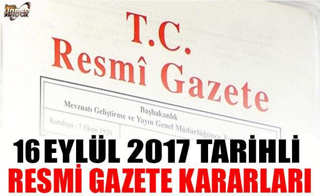 16 EYLÜL 2017 TARİHLİ RESMİ GAZETE KARARLARI!