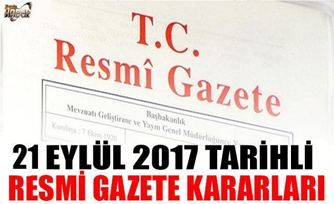 21 EYLÜL 2017 TARİHLİ RESMİ GAZETE KARARLARI!