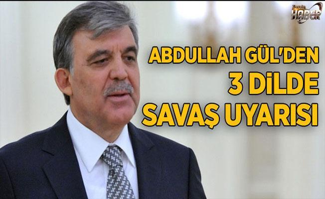 Abdullah Gül, savaş uyarısında bulundu