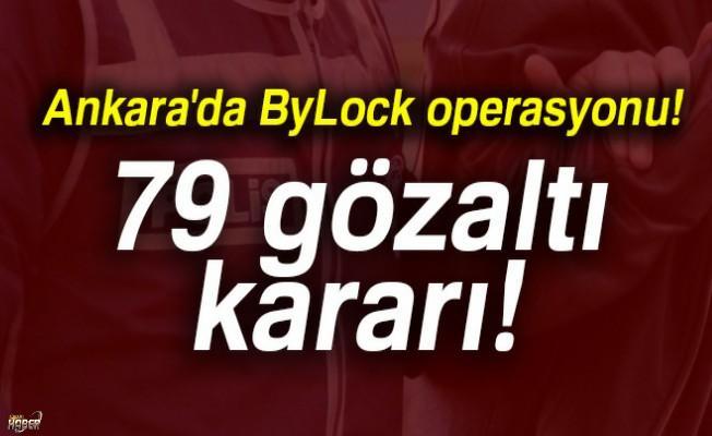 Ankara'da ByLock'tan 79 gözaltı kararı verildi.