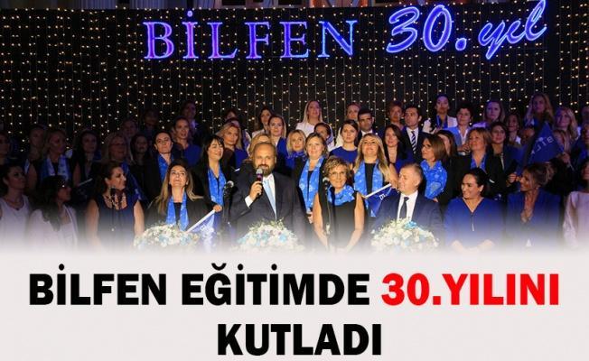 BİLFEN EĞİTİMDE 30.YILINI  KUTLADI