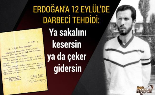 Erdoğan'a 12 Eylül'de darbeci tehdidi: Ya sakalını kesersin ya da çeker gidersin