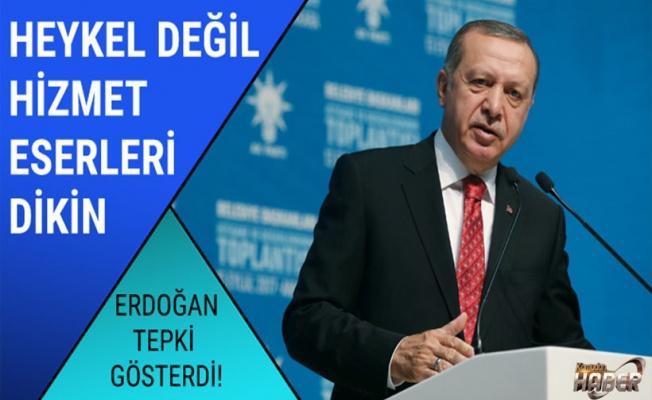 Erdoğan: Belediyelerimiz heykelimi değil hizmete yönelik eserler diksin