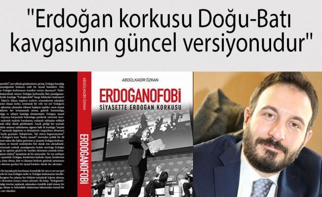 ''Erdoğan korkusu Doğu-Batı kavgasının güncel versiyonudur''