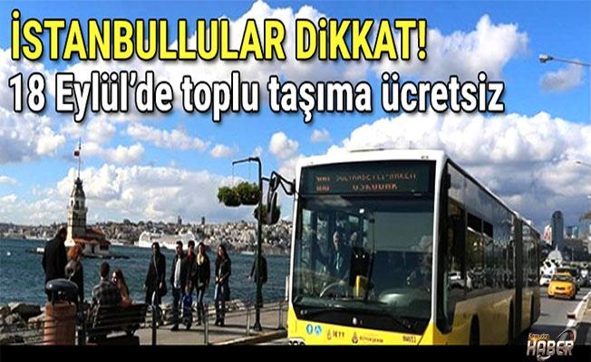 İstanbul'da 18 Eylül'de ulaşım ücretsiz!