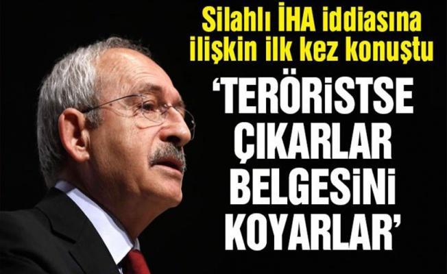 Kılıçdaroğlu'ndan silahlı İHA iddiasına ilişkin ilk açıklama