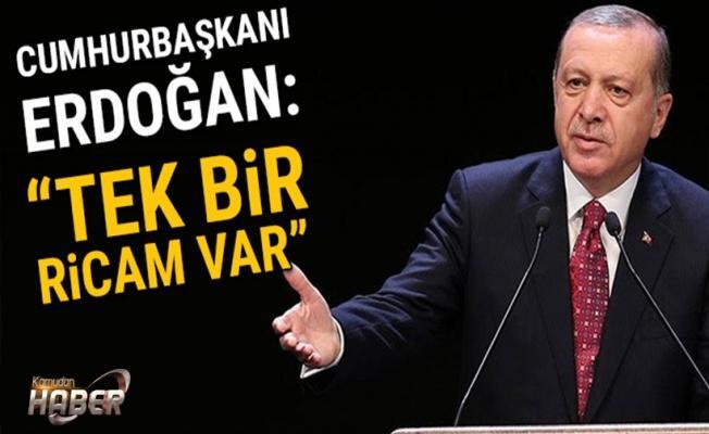 """Cumhurbaşkanı Erdoğan: """"Benim tek bir ricam var''"""