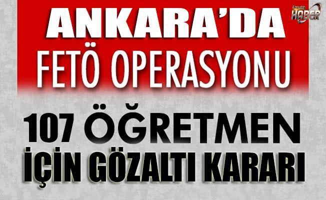 ANKARA'DA FETÖ OPERASYONU! 107 ÖĞRETMENE GÖZALTI KARARI