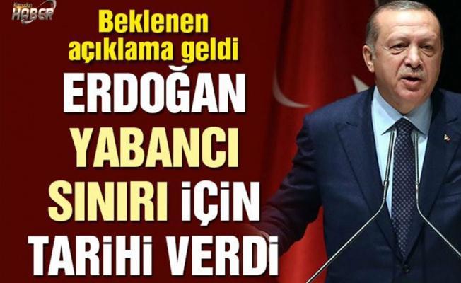 Cumhurbaşkanı Recep Tayyip Erdoğan'dan 'yabancı sınırı' açıklaması