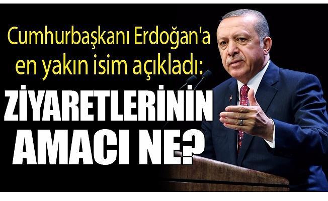 Erdoğan'a en yakın isim açıkladı! Ziyaretlerinin amacı ne?