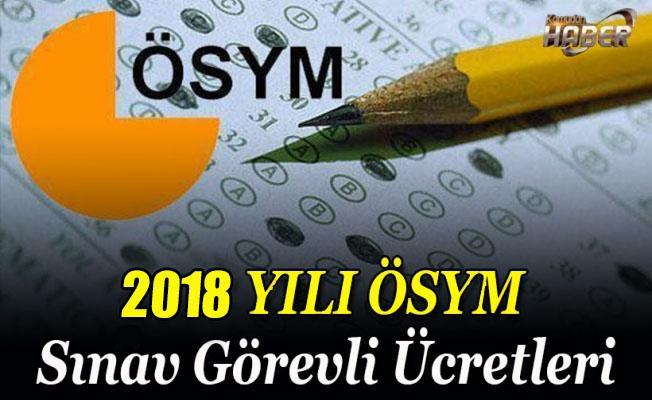 2018 ÖSYM SINAV GÖREVLİ ÜCRETLERİ BELLİ OLDU