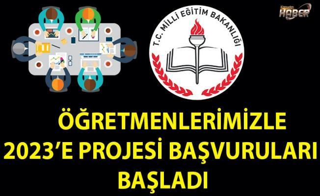 Öğretmenlerimizle 2023'e Projesi başvuruları başladı.
