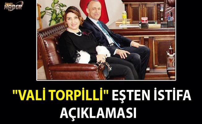"""""""Vali torpilli"""" eşten istifa açıklaması"""